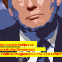 antidemocratic politics vs democratising democracy